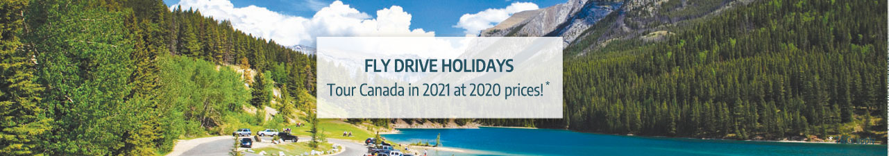 Fly Drive special offers- book your 2021 Canada holiday at 2020 prices