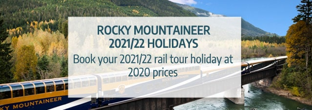 Book your 2021 and 2022 Rocky Mountaineer holiday at 2020 prices